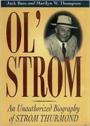 Ol Strom: An Unauthorized Biography of Strom Thurmond Jack Bass