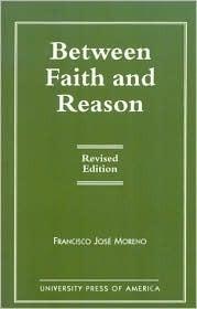 Between Faith and Reason Francisco Jose Moreno