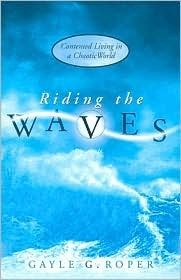 Riding the Waves: Contented Living in a Chaotic World Gayle Roper