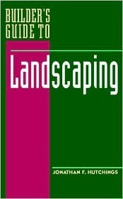 Builders Guide to Landscaping  by  Jonathan F. Hutchings