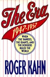 The Era, 1947-1957: When the Yankees, the Giants, and the Dodgers Ruled the World  by  Roger Kahn