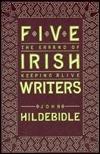 Five Irish Writers: The Errand of Keeping Alive  by  John Hildebidle