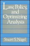Law, Policy, and Optimizing Analysis  by  Stuart S. Nagel