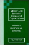 Medicare Provider-Sponsored Organizations: A Practical Guide to Development and Certification  by  Peter N. Grant