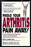Prolo Your Arthritis Pain Away!: Curing Disabling and Disfiguring Arthritis with Prolotherapy  by  Ross A. Hauser