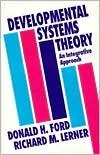 Developmental Systems Theory: An Integrative Approach  by  Donald H. Ford