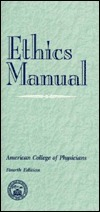 Ethics Manual: Approved  by  the American College of Physicians by American College of Physicians