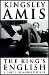 The Kings English: A Guide to Modern Usage  by  Kingsley Amis