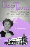 Proof of the Truth, The Spiritual Journey of Dr. Grace Lightfoot Faus, Min. of Divine Science  by  Dorothy Elder