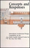 Concepts and Responses: International Architectural Design Competition for the Indira Gandhi National Centre for the Arts, New Delhi  by  Razia Grover