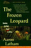 Frozen Leopard: Hunting My Dark Heart in Africa  by  Aaron Latham