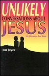 Unlikely Conversations about Jesus: Six Dramas for Lent  by  Jon L. Joyce