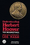 Understanding Herbert Hoover: Ten Perspectives  by  Lee Nash