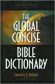 The Global Concise Bible Dictionary Lawrence O. Richards