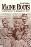 Maine Roots: Growing Up Poor In The Kennebec Valley Mark Walker