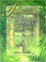 Pregnancy: The Miracle Journey  by  Jessica Lee Kelly