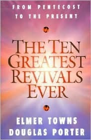 The Ten Greatest Revivals Ever: From Pentecost to the Present  by  Elmer L. Towns