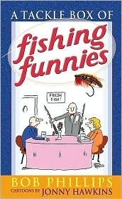 A Tackle Box of Fishing Funnies  by  Bob Phillips