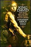 King David: The Real Life of the Man Who Ruled Israel Jonathan Kirsch