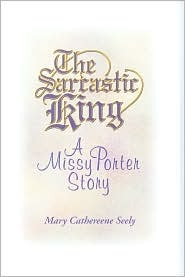 The Sarcastic King: A Missy Porter Story Mary Cathereene Seely