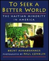 To Seek a Better World: The Haitian Minority in America Brent Ashabranner
