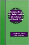 Changing Roles and Relationships in Nursing and Health Care Mary B. Williams