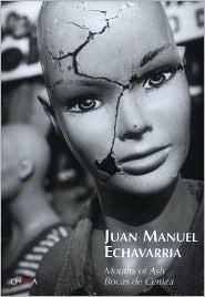 Juan Manuel Echavarria: Mouths of Ash  by  Thomas Girst