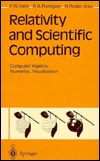 Relativity and Scientific Computing: Computer Algebra, Numerics, Visualization F.W. Hehl