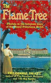 The Flame Tree: Florida in the Fabulous Days of the Royal Poinciana Hotel  by  Theodore Pratt
