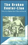 The Broken Center-Line: How to Be a Highway Patrol Officer and Enjoy It! Ralph W. Landre, Jr.