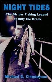 Night Tides: The Striper Fishing Legend of Billy the Greek  by  Michael G. Cinquemani