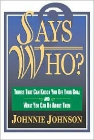Says Who?: Things That Can Knock You Off Your Goal and What You Can Do about Them Johnnie E. Johnson