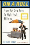On A Roll From Hot Dog Buns To High Tech  by  Howard Jonas