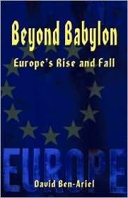 Beyond Babylon: Europes Rise and Fall David Ben-Ariel