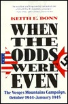 When the Odds Were Even: The Vosges Mountain Campaign, October 1944--January 1945 Keith Bonn