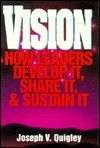Vision: How Leaders Develop It, Share It, And Sustain It Joseph V. Quigley