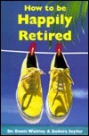 How to Be Happily Retired:  by  Eudora Seyfer