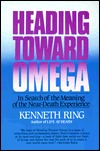 Heading Toward Omega: In Search of the Meaning of the Near-Death Experience Kenneth Ring