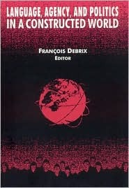 Language, Agency, and Politics in a Constructed World François Debrix