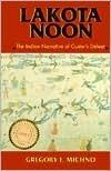 Lakota Noon: The Indian Narrative of Custers Defeat Gregory F. Michno