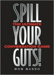 Spill Your Guts ! : The Ultimate Conversation Game  by  Bob Basso
