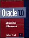 Oracle 7.0: Administration & Management  by  Michael R. Ault