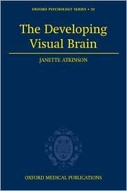 The Developing Visual Brain Janette Atkinson