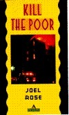 Kill the Poor  by  Joel Rose