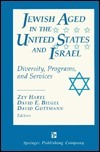 Jewish Aged in the United States and Israel: Diversity, Programs, and Services  by  Zev Harel