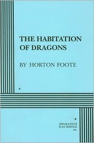 The Habitation of Dragons Horton Foote