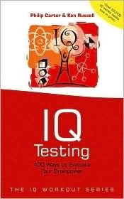 IQ Testing: 400 Ways to Evaluate Your Brainpower  by  Philip J. Carter