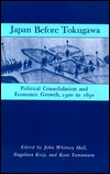 Japan Before Tokugawa: Political Consolidation and Economic Growth, 1500-1650  by  John Hall