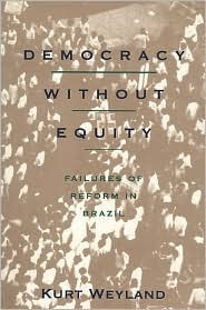 Democracy Without Equity: Failures of Reform in Brazil  by  Kurt Weyland