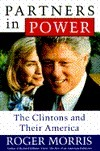 Partners in Power: The Clintons and Their America Roger Morris